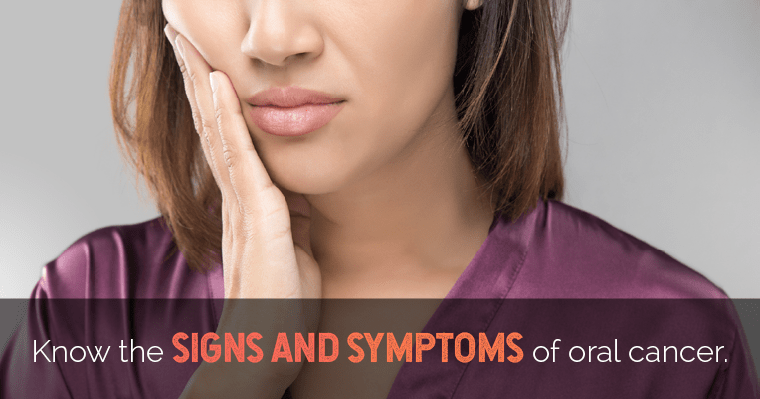 Know the signs and symptoms of oral cancer.